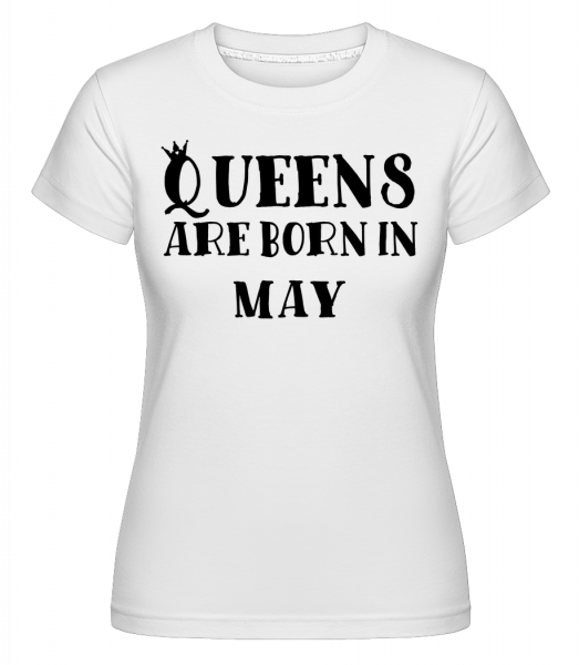 Queens Are Born In May -  T-shirt Shirtinator femme - Blanc - Devant