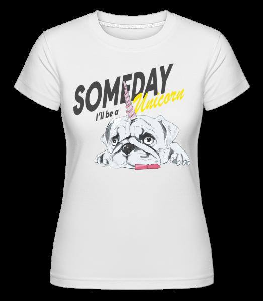 Someday I'll Be A Unicorn -  T-shirt Shirtinator femme - Blanc - Devant