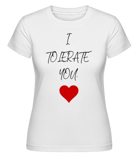 I Tolerate You -  T-shirt Shirtinator femme - Blanc - Devant