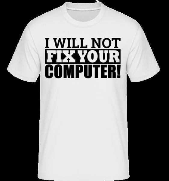 I Will Not Fix Your Computer - T-Shirt Shirtinator homme - Blanc - Devant