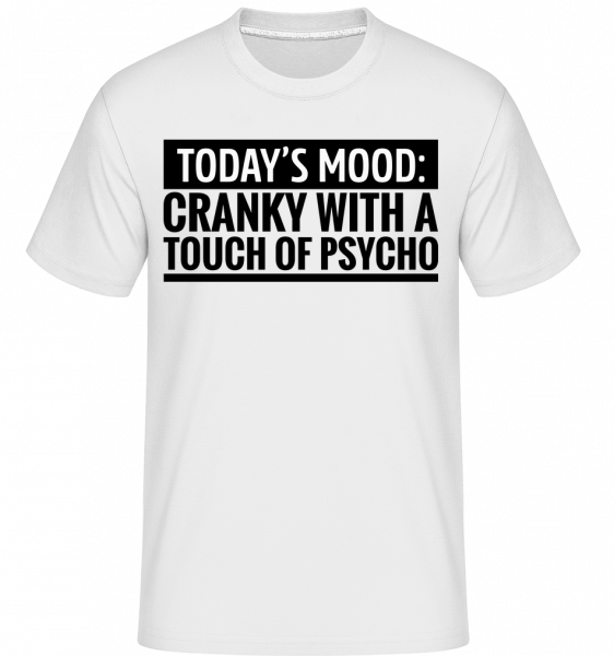 Cranky With A Touch Of Psycho - T-Shirt Shirtinator homme - Blanc - Devant
