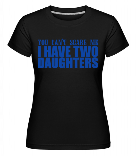 I Have Two Daughters - T-shirt Shirtinator femme - Noir - Devant