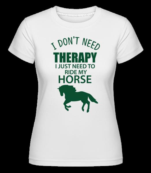 I Need To Ride My Horse - T-shirt Shirtinator femme - Blanc - Devant