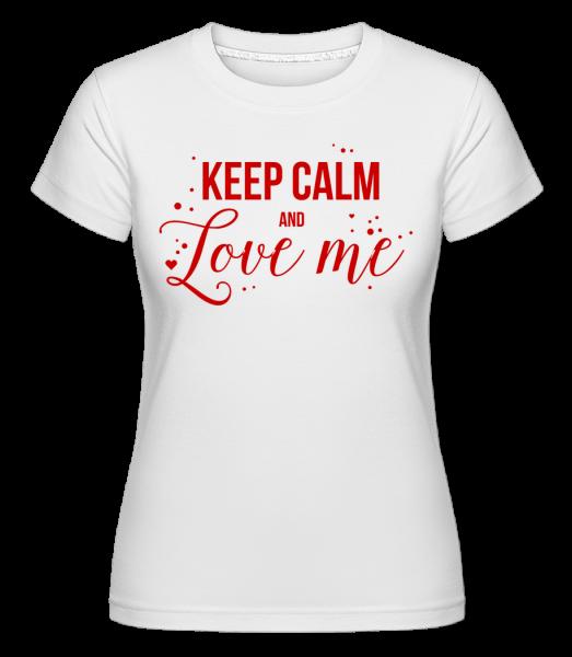 Keep Calm And Love Me - T-shirt Shirtinator femme - Blanc - Devant
