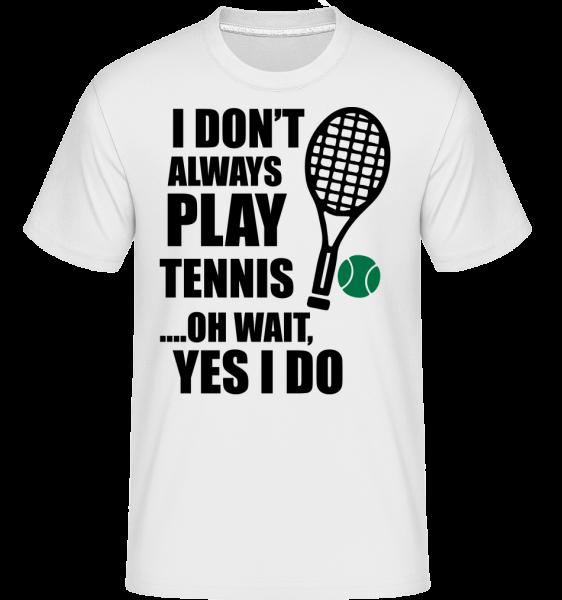 I Always Play Tennis - T-Shirt Shirtinator homme - Blanc - Devant