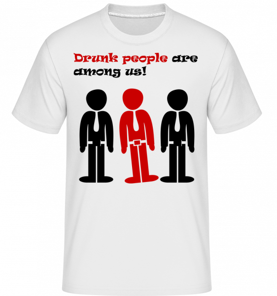 Drunk People Are Among Us - T-Shirt Shirtinator homme - Blanc - Devant