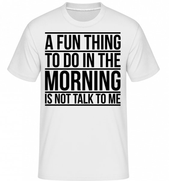 Don't Talk To Me In The Morning - T-Shirt Shirtinator homme - Blanc - Devant