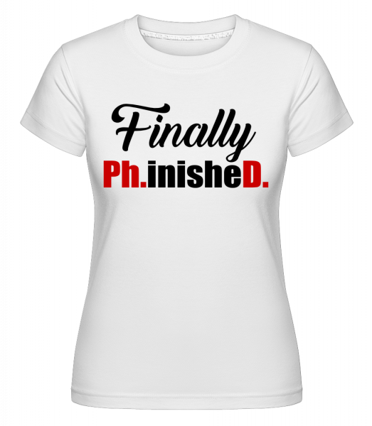 Finally PHinisheD - T-shirt Shirtinator femme - Blanc - Devant