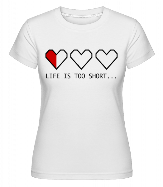 Life Is Too Short - T-shirt Shirtinator femme - Blanc - Devant