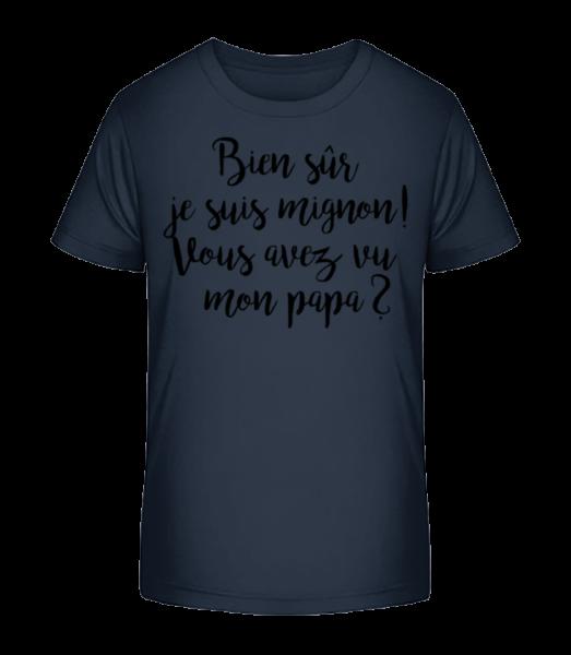 Bien Sûr Je Suis Mignon! Papa - T-shirt bio Premium Enfant - Bleu marine - Devant