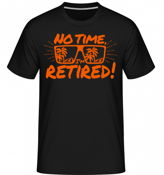 No Time, I'm Retired! -  T-Shirt Shirtinator homme - Noir - Devant
