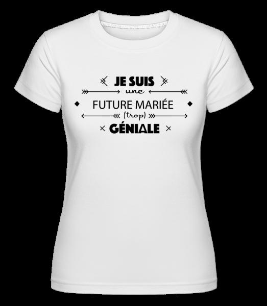 Future Mariée Géniale -  T-shirt Shirtinator femme - Blanc - Devant