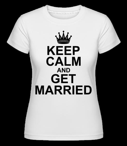 Keep Calm And Get Married - T-shirt Shirtinator femme - Blanc - Devant