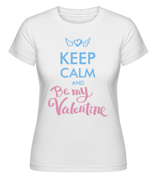 Keep Calm And Be My Valentine - T-shirt Shirtinator femme - Blanc - Devant