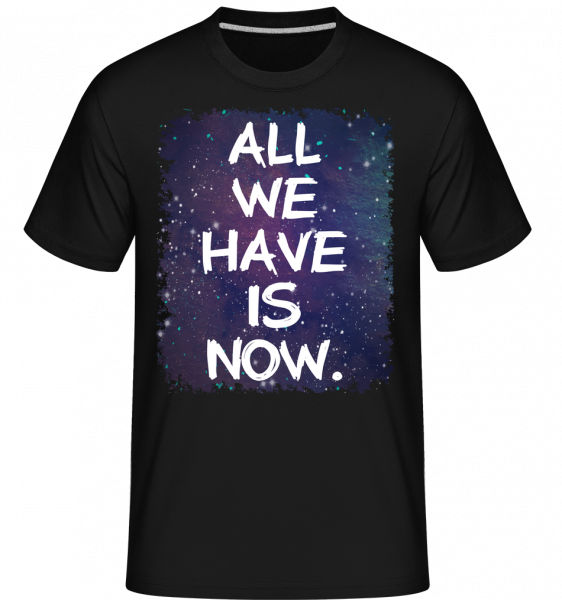 All We Have Is Now - T-Shirt Shirtinator homme - Noir - Devant
