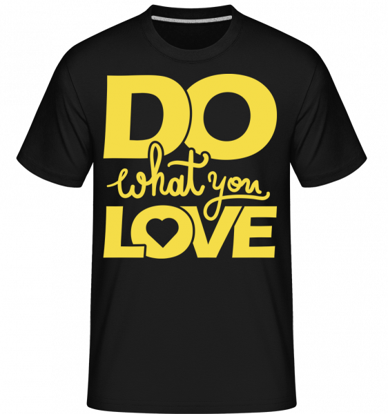 Do What You Love -  T-Shirt Shirtinator homme - Noir - Devant