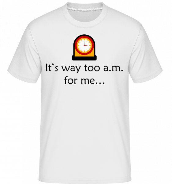 It's Way Too A.M For Me - T-Shirt Shirtinator homme - Blanc - Devant