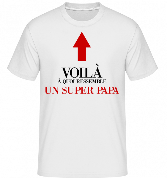 Voilà Un Super Papa - T-Shirt Shirtinator homme - Blanc - Devant
