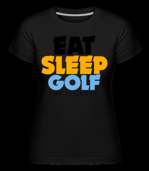 Eat Sleep Golf – Life Is Simple - T-shirt Shirtinator femme - Noir - Devant