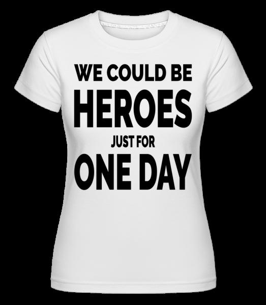 Heroes For One Day - T-shirt Shirtinator femme - Blanc - Devant