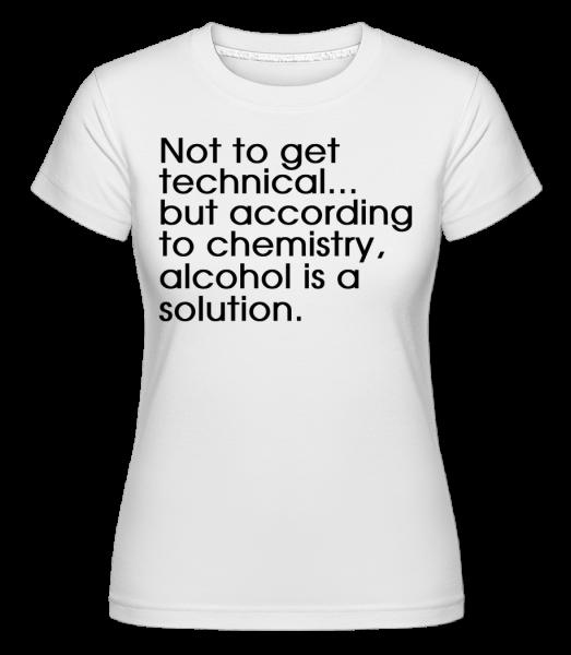 Alcohol Is A Solution - T-shirt Shirtinator femme - Blanc - Devant