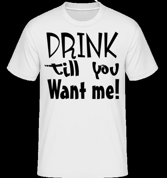 Drink Till You Want Me - T-Shirt Shirtinator homme - Blanc - Devant